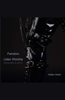 Femdom Latex Worship: Mistress Minx & Jack 42, Hellen Heels