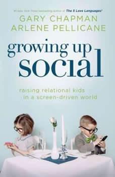 Growing Up Social: Raising Relational Kids in a Screen-Driven World, Gary Chapman