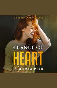 Change of Heart: A Gender Swap Romance, Claudia Kirk