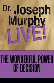 The Wonderful Power of Decision: Dr. Joseph Murphy LIVE!, Joseph Murphy