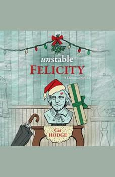 Unstable Felicity: A Christmas Novella, Cat Hodge