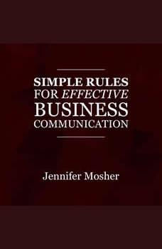 Simple Rules for Effective Business Communication, Jennifer Mosher