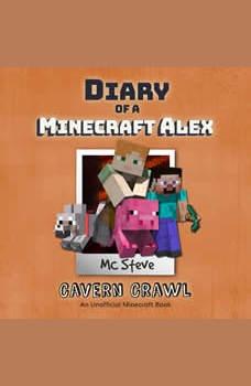 Diary of a Minecraft Alex Book 3: Cavern Crawl (An Unofficial Minecraft Diary Book), MC Steve