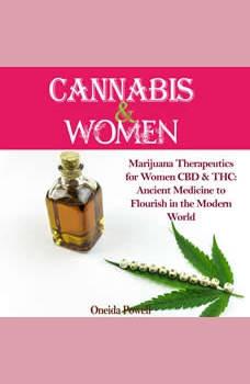CANNABIS & WOMEN: Marijuana Therapeutics for Women CBD & THC: Ancient Medicine to Flourish in the Modern World, Oneida Powell