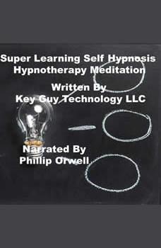 Super Learning Self Hypnosis Hypnotherapy Meditation, Key Guy Technology LLC