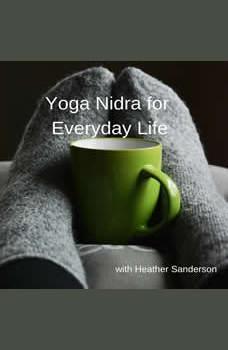 Yoga Nidra for Everyday Life, Heather Sanderson