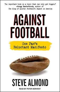 Against Football: One Fan's Reluctant Manifesto, Steve Almond
