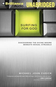 Surfing for God: Discovering the Divine Desire Beneath Sexual Struggle, Michael John Cusick