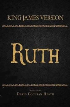 The Holy Bible in Audio - King James Version: Ruth, David Cochran Heath