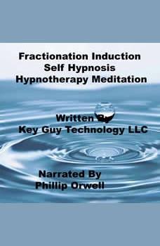 Fractionation Induction Self Hypnosis Hypnotherapy Meditation, Key Guy Technology LLC