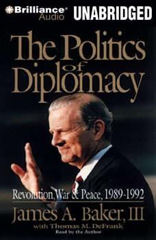 The Politics of Diplomacy, James A. Baker III