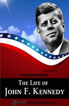 The Life of John F. Kennedy, My Ebook Publishing House