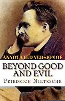 Beyond Good and Evil (Annotated), Friedrich Wilhelm Nietzsche