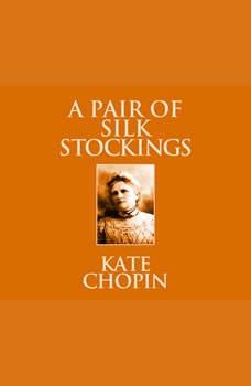 Pair of Silk Stockings, A: Short Stories, Kate Chopin