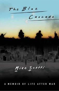 The Blue Cascade: A Memoir of Life after War, Mike Scotti