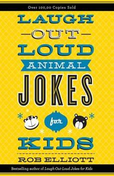 Laugh-Out-Loud Animal Jokes for Kids, Rob Elliott