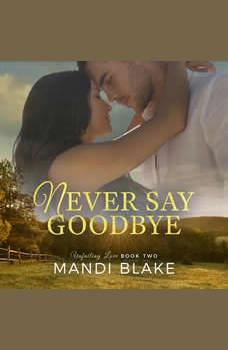 Never Say Goodbye: A Sweet Christian Romance, Mandi Blake