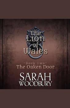 The Oaken Door: The Lion of Wales Series, Sarah Woodbury