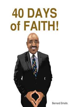 40 DAYS OF FAITH: Faith That Pleases God, Bernard Smalls