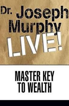 Master Key to Wealth: Dr. Joseph Murphy LIVE!, Joseph Murphy