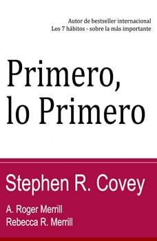 Primero, lo primero: Vivir, amar, aprender, dejar un legado, Stephen R. Covey