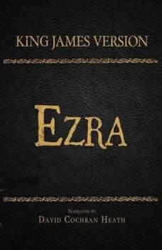 The Holy Bible in Audio - King James Version: Ezra, David Cochran Heath