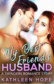 My Best Friend's Husband: A Swingers Romance Story, Kathleen Hope