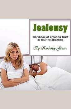 Jealousy: Workbook of Creating Trust in Your Relationship, Kimberley Janvee