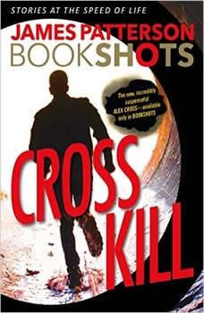 Cross Kill: A BookShot: An Alex Cross Story, James Patterson
