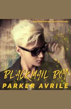 Blackmail Boy: A Runaway Model Gay Romance Short Story, Parker Avrile