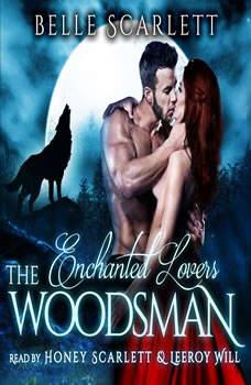 The Woodsman (Enchanted Lovers Book 1), Belle Scarlett