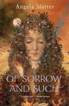 Of Sorrow and Such, Angela Slatter