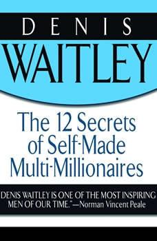 The 12 Secrets of Self-Made Multi-Millionaires, Denis Waitley