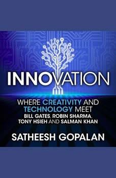 Innovation: Where Creativity and Technology Meet, Satheesh Gopalan