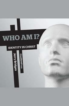 Who Am I?: Identity in Christ, Jerry Bridges