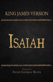 The Holy Bible in Audio - King James Version: Isaiah, David Cochran Heath