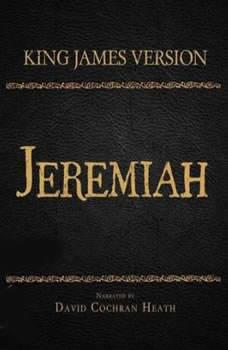 The Holy Bible in Audio - King James Version: Jeremiah, David Cochran Heath