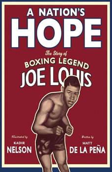 A Nation's Hope: The Story of Boxing Legend Joe Louis, Matt de la Pena