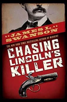 Chasing Lincoln's Killer, James L. Swanson