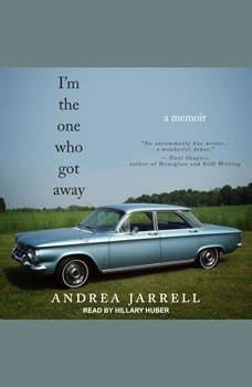 I'm the One Who Got Away: A Memoir, Andrea Jarrell