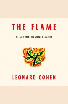 The Flame: Poems Notebooks Lyrics Drawings, Leonard Cohen