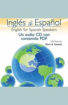Ingles al Espanol: English for Spanish Speakers, Mark R Nesbitt