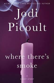 Where There's Smoke (Short Story) and Larger Than Life (Novella), Jodi Picoult