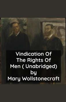 Vindication Of The Rights Of Men ( Unabridged), Mary Wollstonecraft