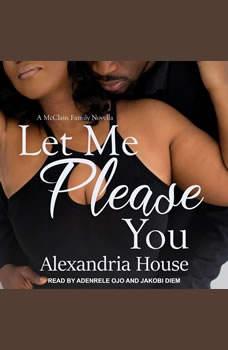Let Me Please You: A McClain Family Novella, Alexandria House
