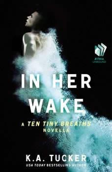 In Her Wake: A Ten Tiny Breaths Novella, K.A. Tucker
