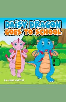 Daisy Dragon: Goes To School, Kelly Curtiss