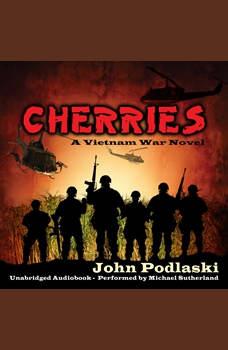Cherries - A Vietnam War Novel, John Podlaski