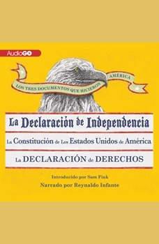 Los Tres Documentos que Hicieron Amrica [The Three Documents That Made America, in Spanish]: La Declaracin de Independencia, La Constitucin de los Estados Unidos, y La Carta de Derechos, Unknown
