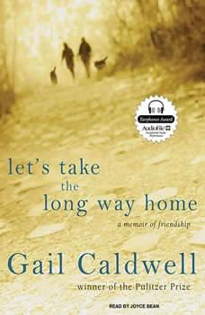 Let's Take the Long Way Home: A Memoir of Friendship, Gail Caldwell